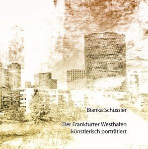 Der Frankfurter Westhafen künstlerisch porträtiert von Schüssler,  Bianka