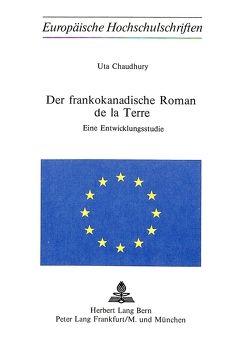 Der Frankokanadische Roman de la Terre von Chaudhury,  Uta