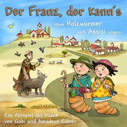Der Franz, der kann's – Wenn Holzwürmer nach Assisi pilgern von Eidner,  Amadeus, Eidner,  Gabi