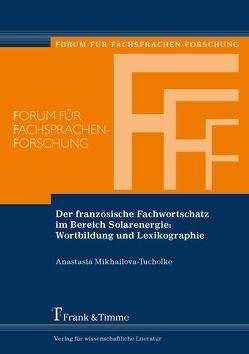 Der französische Fachwortschatz im Bereich Solarenergie: Wortbildung und Lexikographie von Mikhailova-Tucholke,  Anastasia