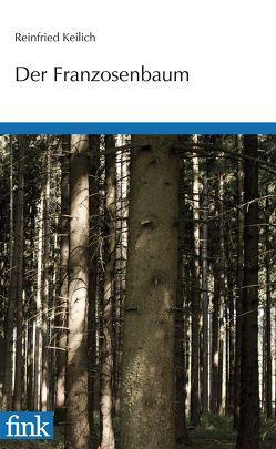 Der Franzosenbaum von Goerge,  Korbinian, Goerge,  Thomas, Keilich,  Reinfried