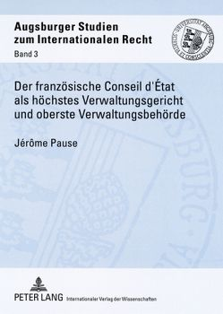 Der französische Conseil d'État als höchstes Verwaltungsgericht und oberste Verwaltungsbehörde von Pause,  Jérôme