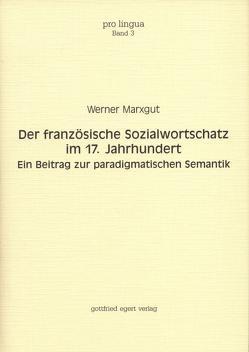 Der französische Sozialwortschatz im 17. Jahrhundert von Marxgut,  Werner, Winkelmann,  Otto