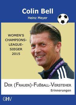 Der (Frauen)-Fußball-Versteher von Bell,  Colin, Meyer,  Heinz