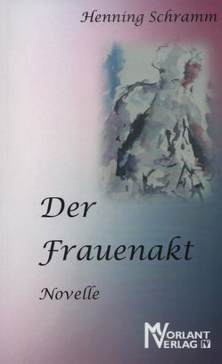 Der Frauenakt von Schramm,  Henning
