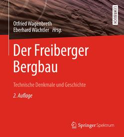 Der Freiberger Bergbau von Wächtler,  Eberhard, Wagenbreth,  Otfried