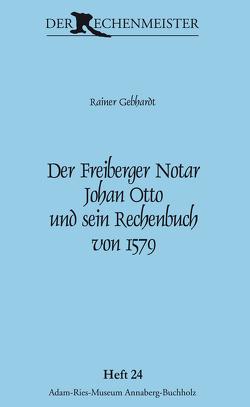Der Freiberger Notar Johan Otto und sein Rechenbuch von 1579 von Gebhardt,  Rainer, Münch,  Annegret