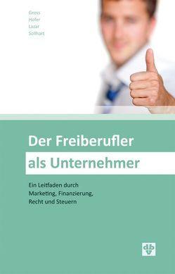 Der Freiberufler als Unternehmer von Gross,  Sascha, Höfer,  Alexander, Lazar,  Peter Gerhard, Sollhart,  Mario