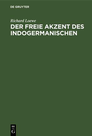 Der freie Akzent des Indogermanischen von Loewe,  Richard