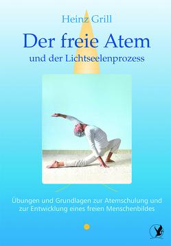 Der freie Atem und der Lichtseelenprozess von Grill,  Heinz