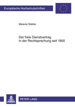 Der freie Dienstvertrag in der Rechtsprechung seit 1900 von Stähler,  Melanie
