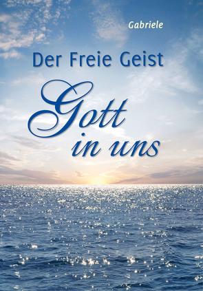 Der Freie Geist Gott in uns von Gabriele