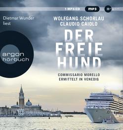 Der freie Hund von Caiolo,  Claudio, Schorlau,  Wolfgang, Wunder,  Dietmar
