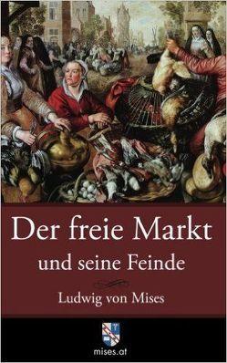 Der freie Markt und seine Feinde von Krebs,  Helmut, Mises,  Ludwig von, Taghizadegan,  Rahim