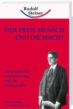 Der freie Mensch und die Macht von Steiner,  Rudolf
