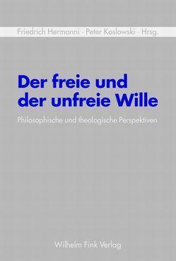 Der freie und der unfreie Wille von Beckermann,  Ansgar, Hermanni,  Friedrich, Herms,  Eilert, Koslowski,  Jana, Koslowski,  Peter, Kreiner,  Armin