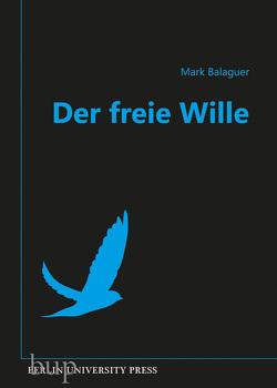 Der freie Wille von Balaguer,  Prof. Ph.D. Mark, Santos,  Andreas Simon dos