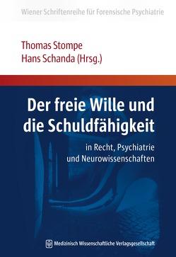 Der freie Wille und die Schuldfähigkeit von Schanda,  Hans, Stompe,  Thomas