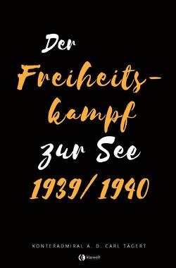 Der Freiheitskampf zur See 1939/1940 von Tägert,  Carl