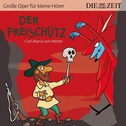 Der Freischütz Die ZEIT-Edition von Petzold,  Bert Alexander, Weber,  Carl Maria von