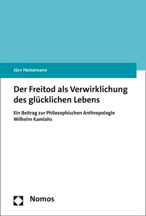 Der Freitod als Verwirklichung des glücklichen Lebens von Heinemann,  Jörn