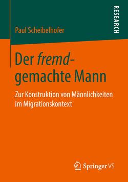 Der fremd-gemachte Mann von Scheibelhofer,  Paul