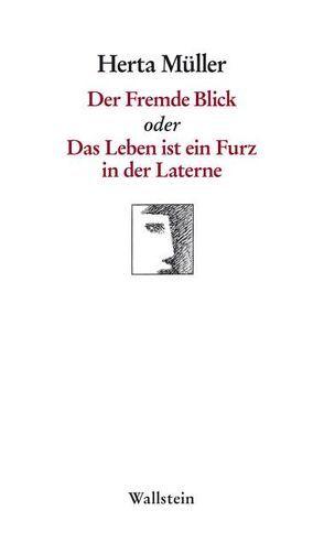 Der Fremde Blick oder Das Leben ist ein Furz in der Laterne von Müller,  Herta
