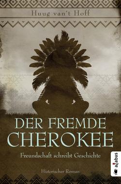Der fremde Cherokee. Freundschaft schreibt Geschichte von van't Hoff,  Huug