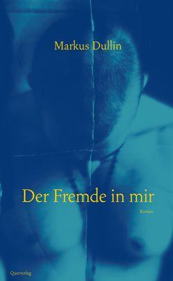 Der Fremde in mir von Dullin,  Markus