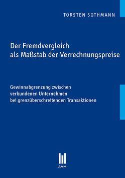 Der Fremdvergleich als Maßstab der Verrechnungspreise von Sothmann,  Torsten