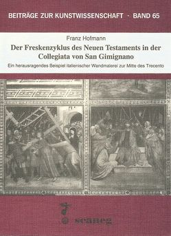 Der Freskenzyklus des Neuen Testaments in der Collegiata von San Gimignano von Hofmann,  Franz