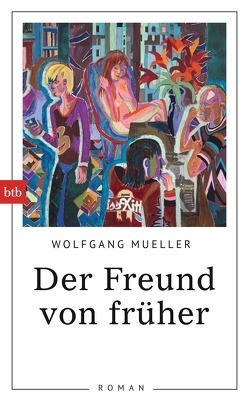 Der Freund von früher von Mueller,  Wolfgang