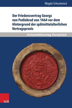 Der Friedensvertrag Georgs von Podiebrad von 1464 vor dem Hintergrund der spätmittelalterlichen Vertragspraxis von Schusterová,  Magda