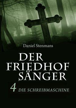 Der Friedhofsänger 4: Die Schreibmaschine von Stenmans,  Daniel
