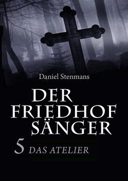 Der Friedhofsänger 5: Das Atelier von Stenmans,  Daniel