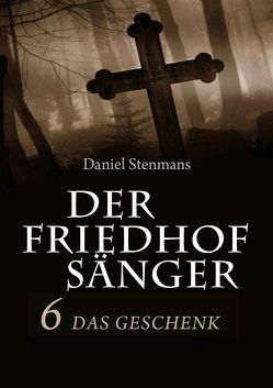 Der Friedhofsänger 6: Das Geschenk von Stenmans,  Daniel