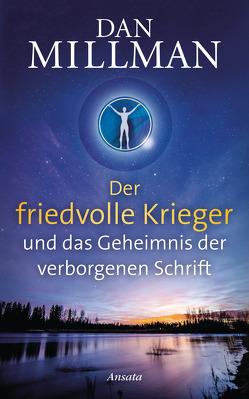 Der friedvolle Krieger und das Geheimnis der verborgenen Schrift von Kurz,  Kristof, Millman,  Dan