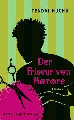 Der Friseur von Harare von Himmelreich,  Jutta, Huchu,  Tendai