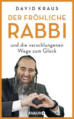 Der fröhliche Rabbi und die verschlungenen Wege zum Glück von Kraus,  David
