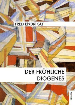 Der fröhliche Diogenes von Endrikat,  Fred