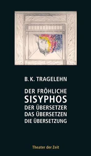 Der fröhliche Sisyphos von Ahrens,  Gerhard, Tragelehn,  B K