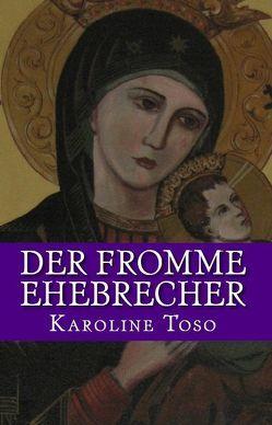 Der fromme Ehebrecher von Toso,  Karoline