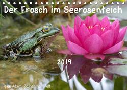 Der Frosch im Seerosenteich (Tischkalender 2019 DIN A5 quer) von Adam,  Heike, Kauffelt,  Rainer