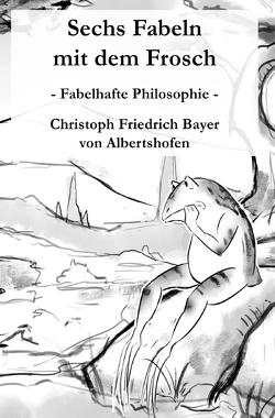 Der Frosch / Sechs Fabeln mit dem Frosch von Bayer,  Christoph