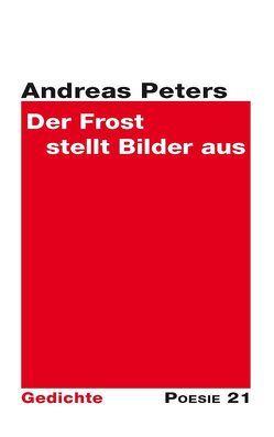 """""""Der Frost stellt Bilder aus"""" von Leitner,  Anton G., Peters,  Andreas"""