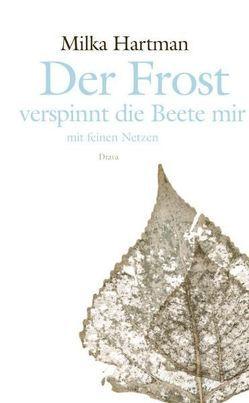Der Frost verspinnt die Beete mir mit feinen Netzen von Hartman,  Milka