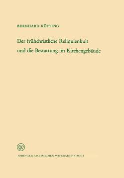 Der frühchristliche Reliquienkult und die Bestattung im Kirchengebäude von Kötting,  Bernhard