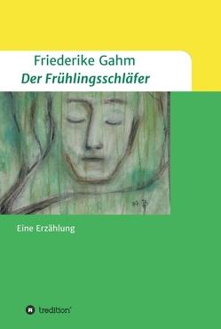 Der Frühlingsschläfer von Gahm,  Friederike