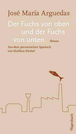Der Fuchs von oben und der Fuchs von unten von Arguedas,  José Maria, Bosshard,  Marco Thomas, Strobel,  Matthias