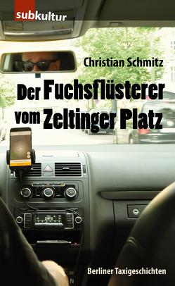 Der Fuchsflüsterer vom Zeltinger Platz von Schmitz,  Christian